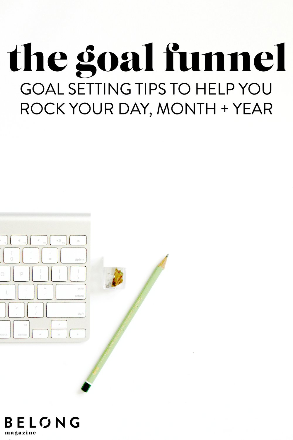 the goal funnel - goal setting tips to help you rock your day, week, month and year - belong magazine blog