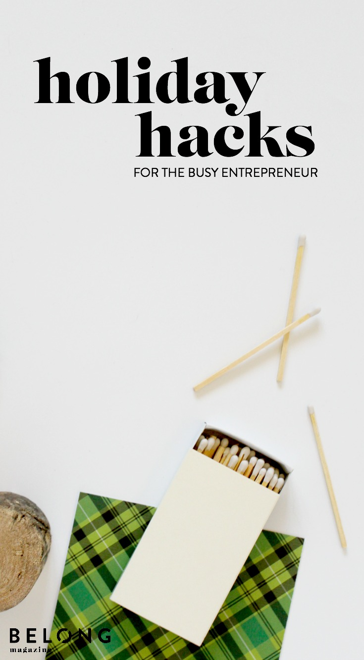 holiday hacks for the busy entrepreneur - belong magazine blog
