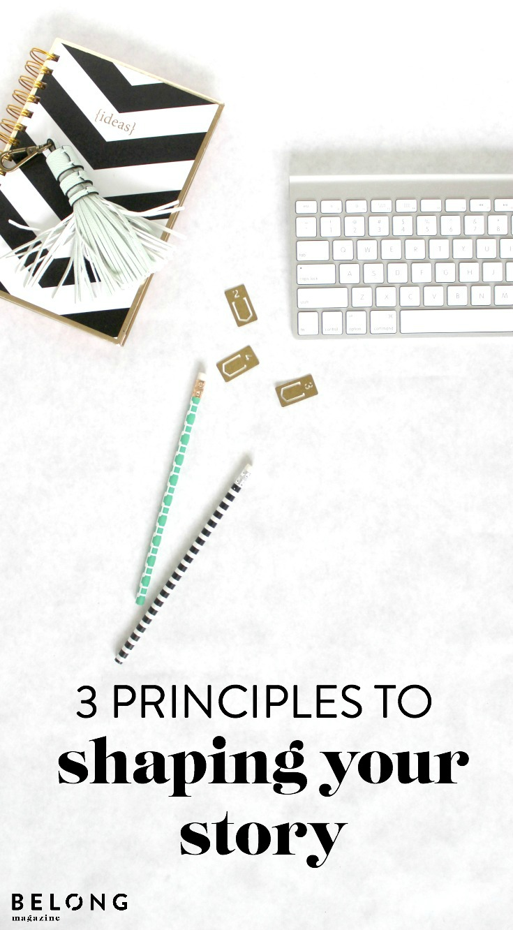 3 principles to shaping your story - belong magazine blog - creative female entrepreneurs