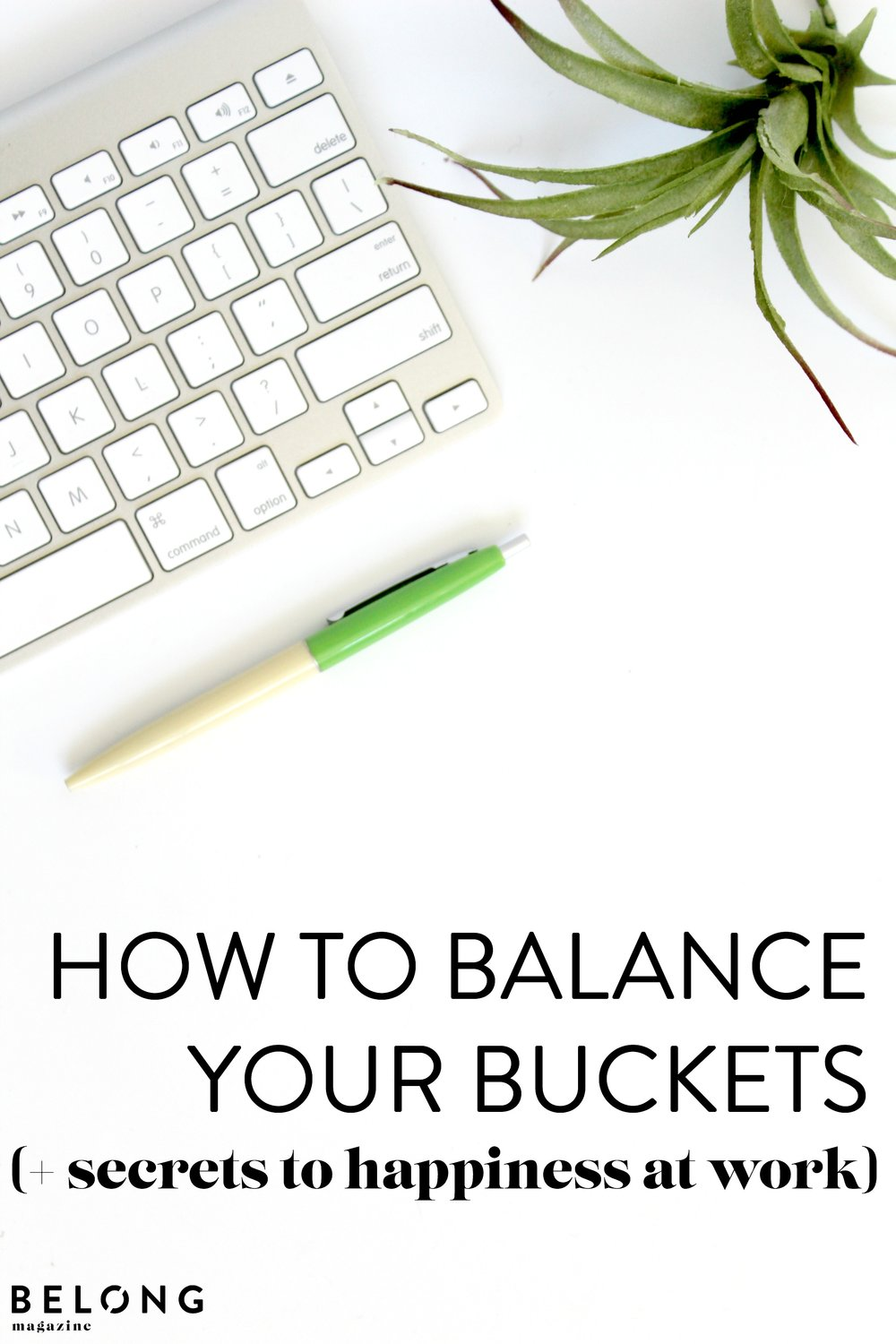 how to balance your buckets and the secrets to happiness at work - belong magazine blog - female entrepreneurs, lady boss, womein in business