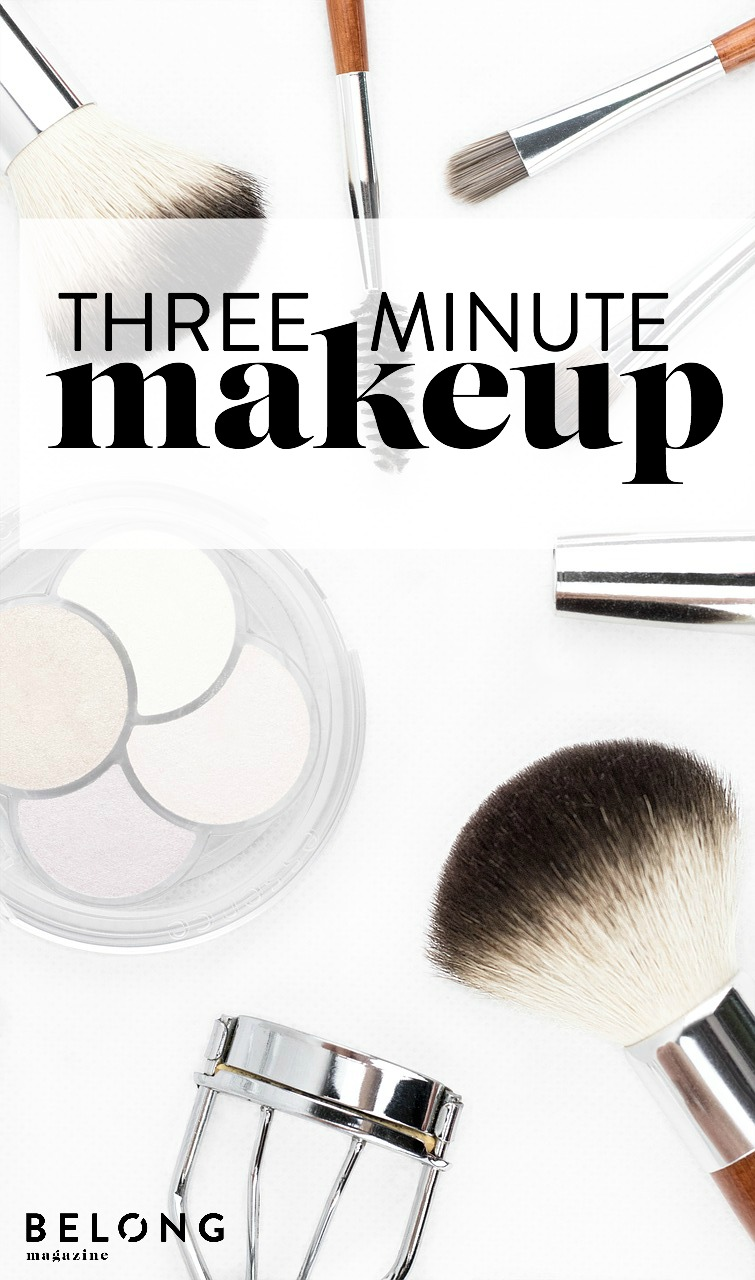 three minutes makeup - belong magazine blog - fashion, beauty, female entrepreneur, women in business, lady boss, creative, time management
