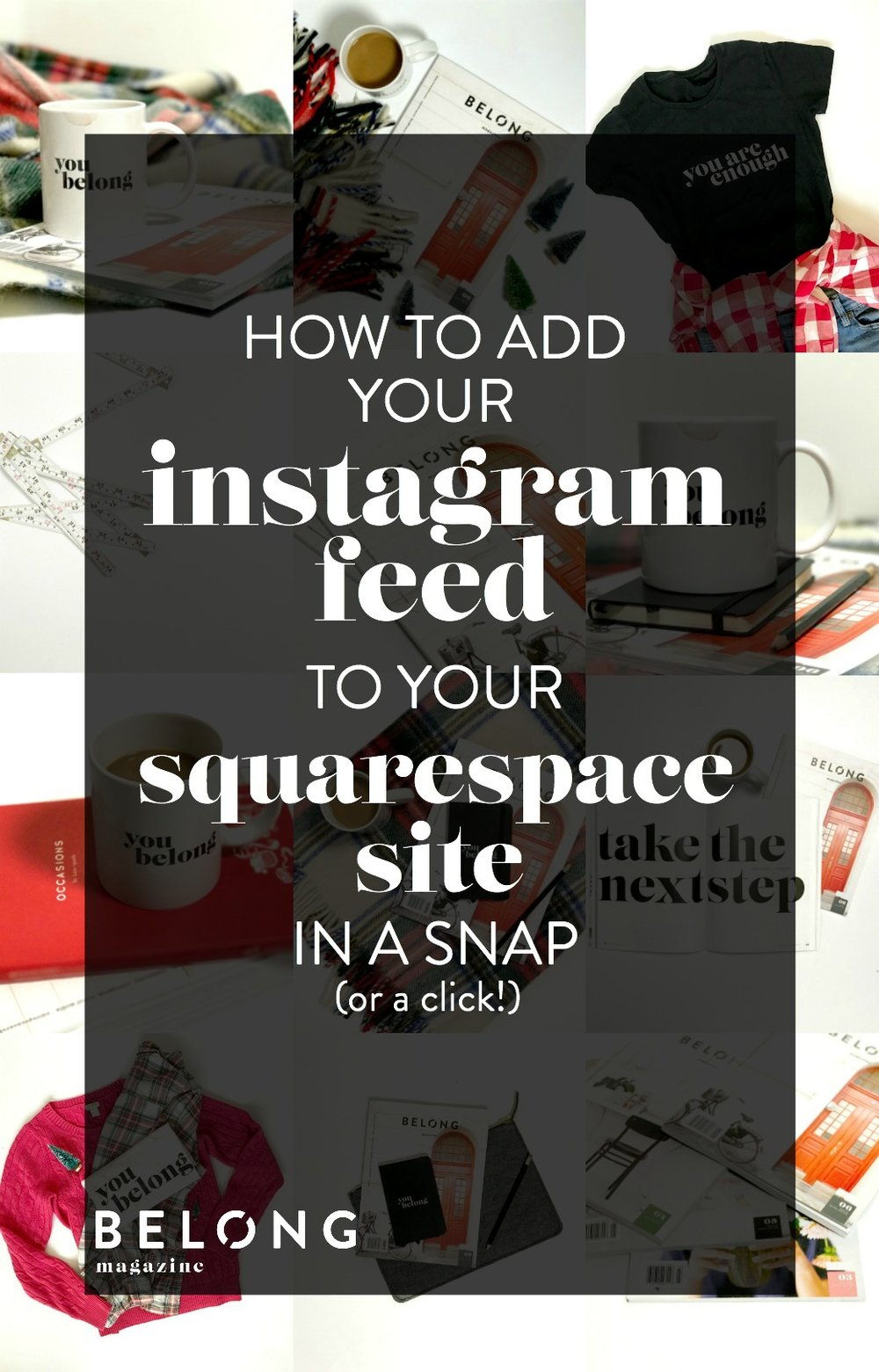 how to add your instagram feed to your squarespace site in a snap (or a click) with Belong Magazine on Belong Mag Blog - female entrepreneur, lady boss, women in business, website, design