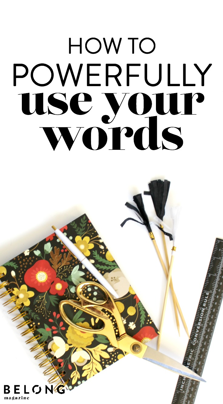 how to powerfully use your words with karen ehman on the belong magazine blog