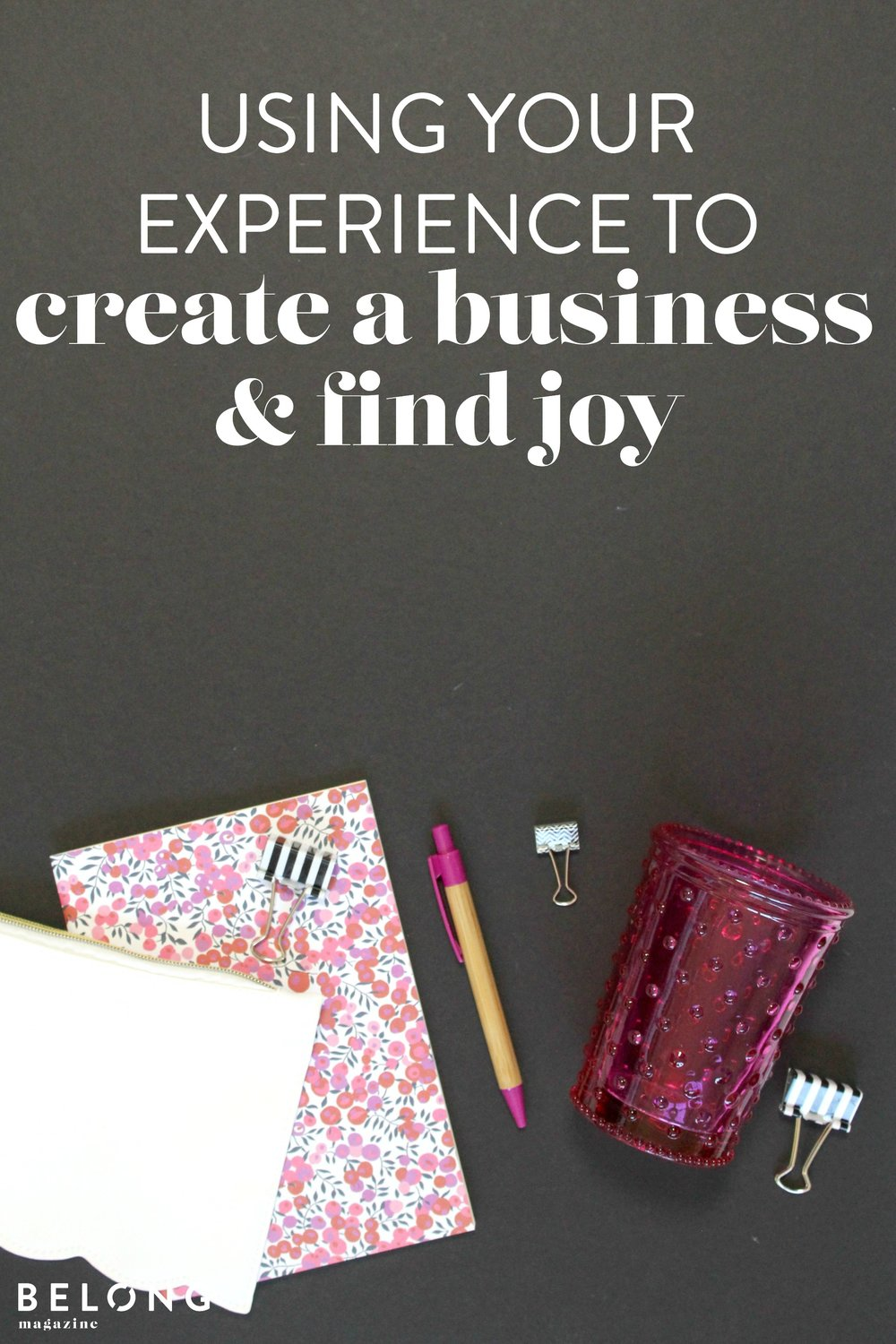 Using your experience to create a business and find joy - a creative entrepreneur's journey - women in business, start a biz, female boss ladies