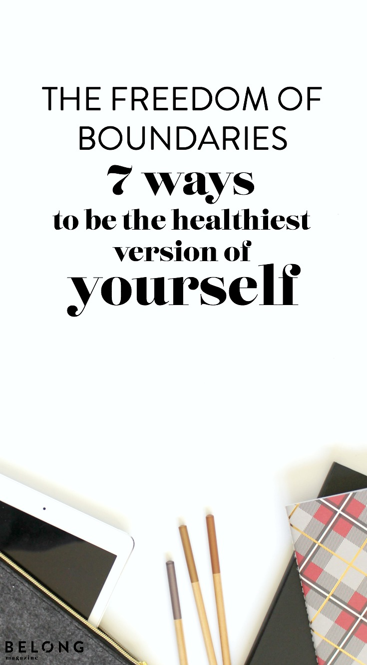 the freedom of boundaries - 7 ways to be the healthiest version of yourself - belong magazine blog