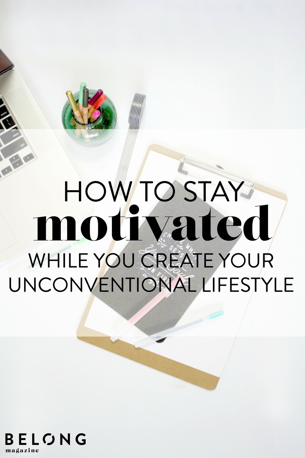 5 Tips to Stay Motivated While You Create You Unconventional Lifestyle for female entrepreneurs and creatives