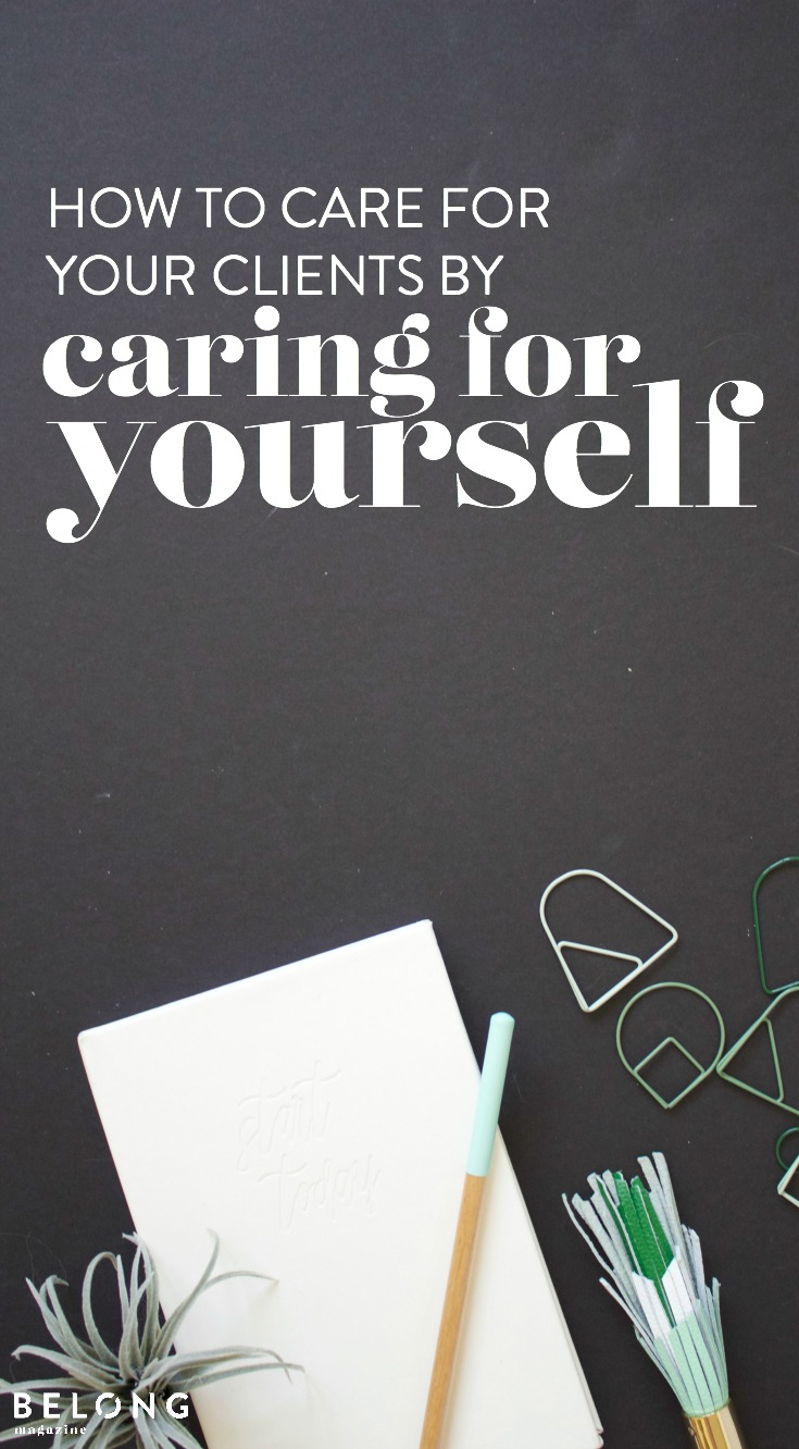 How to care for your clients and customers by caring for yourself. The value of self care for the female creative or entrepreneur. 15 Tips to take care of yourself so you can be your best for your business.
