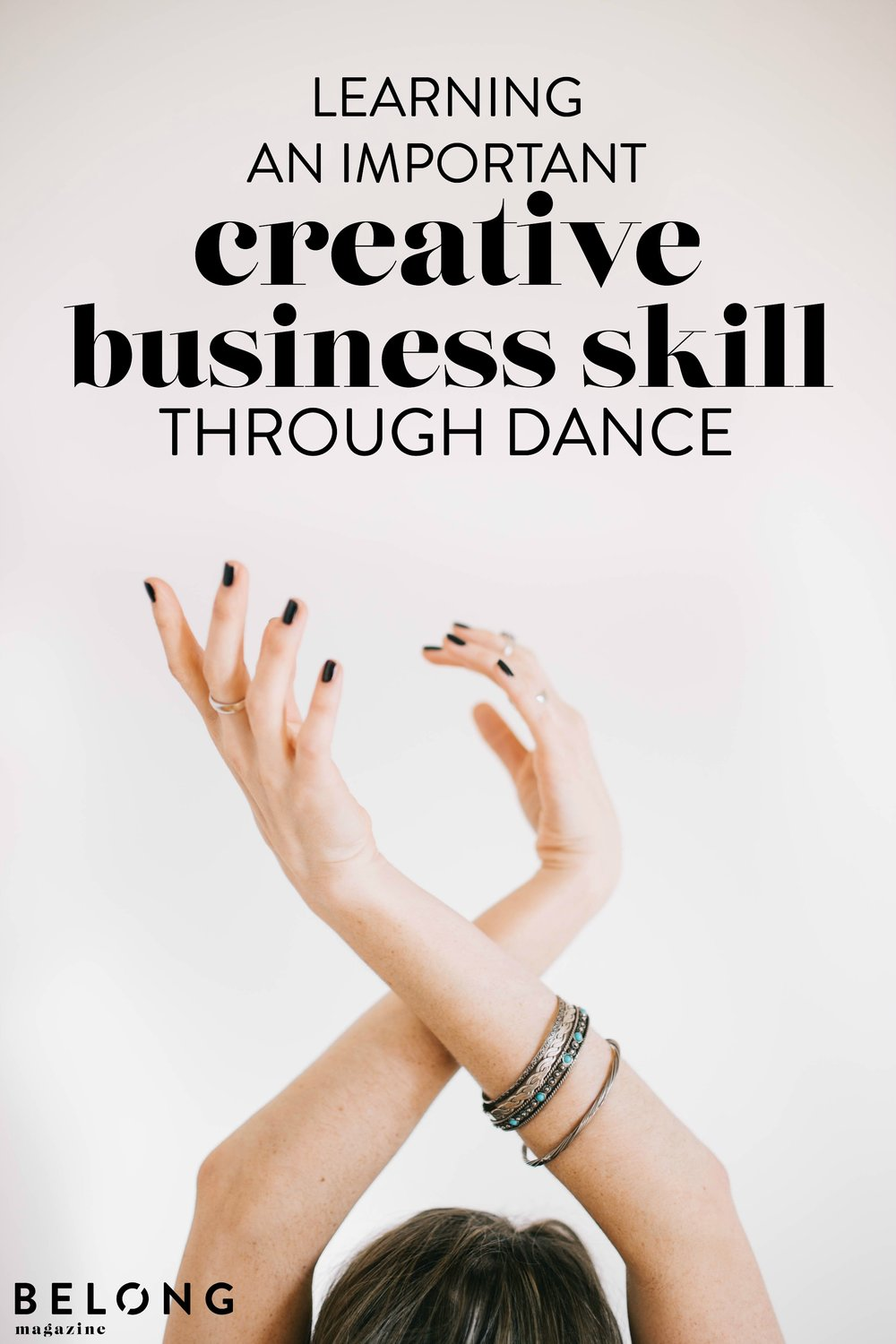 how one woman learned an important, creative business skill through dance with Ruby Smith on Belong Magazine Blog