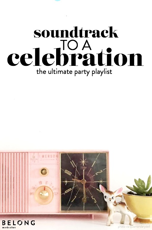 soundtrack to a celebration - the ultimate party playlist for weddings, birthdays, anniversaries and beyond! as featured on the Belong Magazine blog