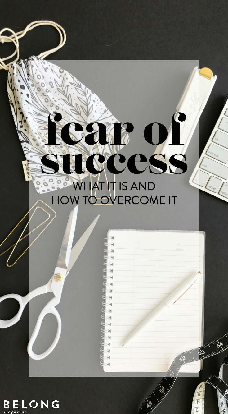 fear of success--what is it and how to overcome it as featured on the Belong Magazine blog - celebrating the art and community of blogging, social media and entrepreneurship for women