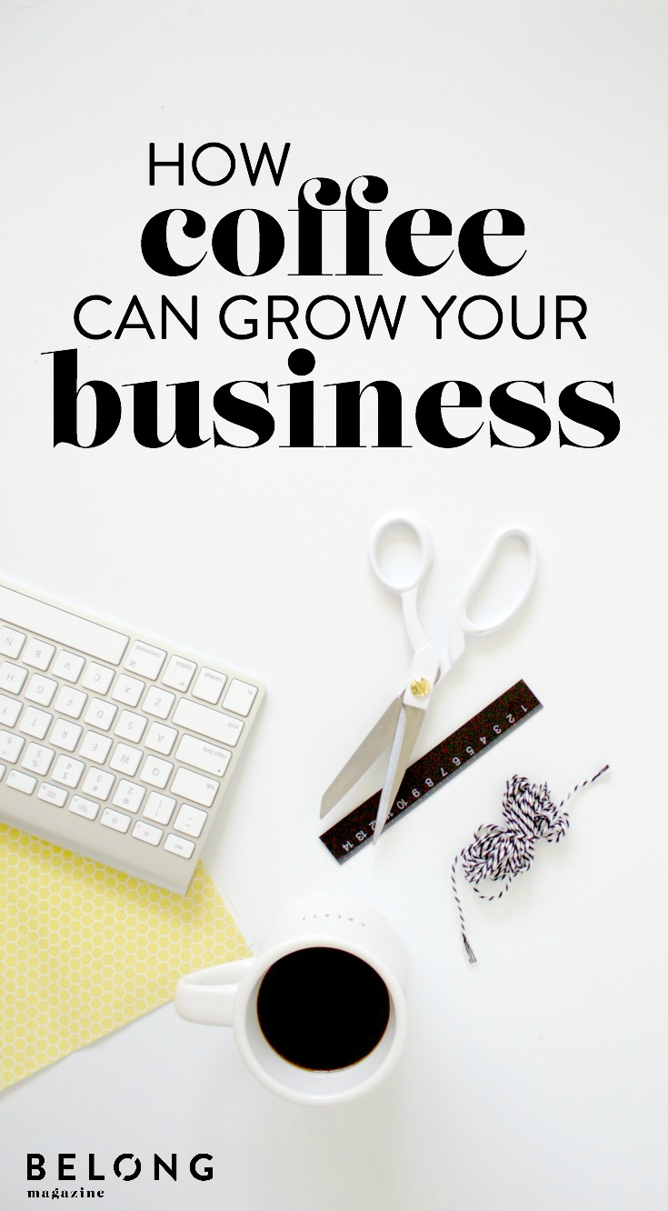 how coffee can grow your business with Abby Herman as featured on the Belong Magazine blog / celebrating the art and community of blogging, social media and entrepreneurship for women, female entrepreneurs, ladies in business