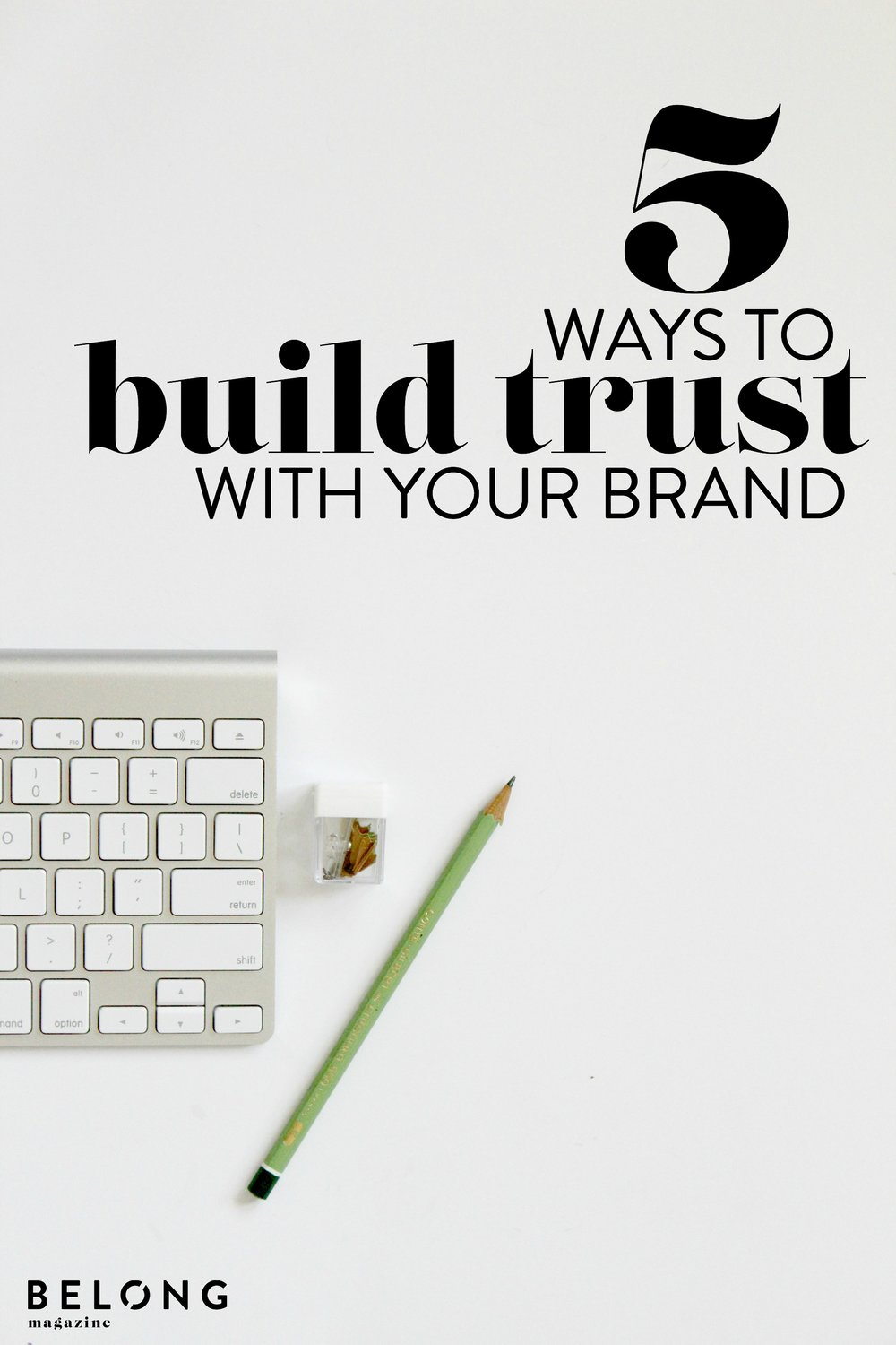 5 ways to build trust with your brand as featured on the belong magazine blog - for female entrepreneurs and creatives