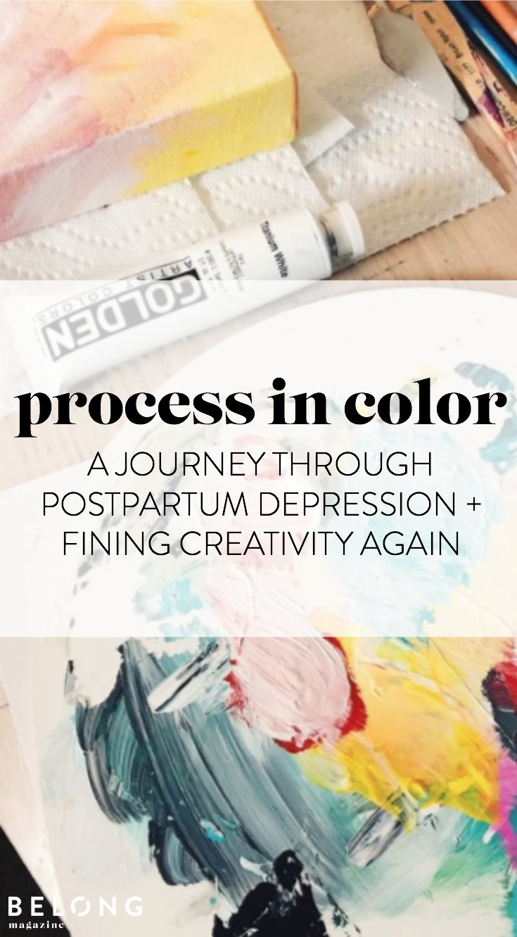 process in color / a journey through postpartum depression and finding creativity again