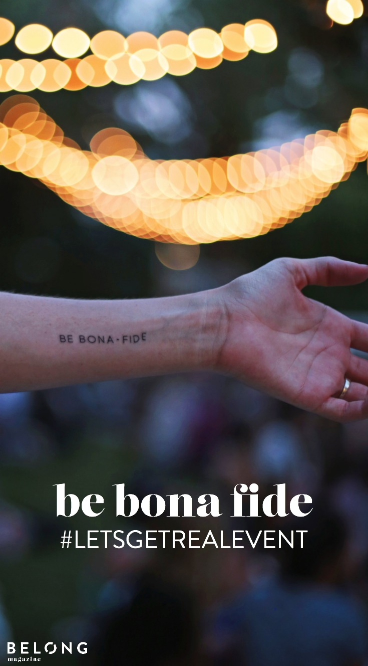 be bona fide - #letsgetrealevent as featured in Belong Magazine ISSUE 10