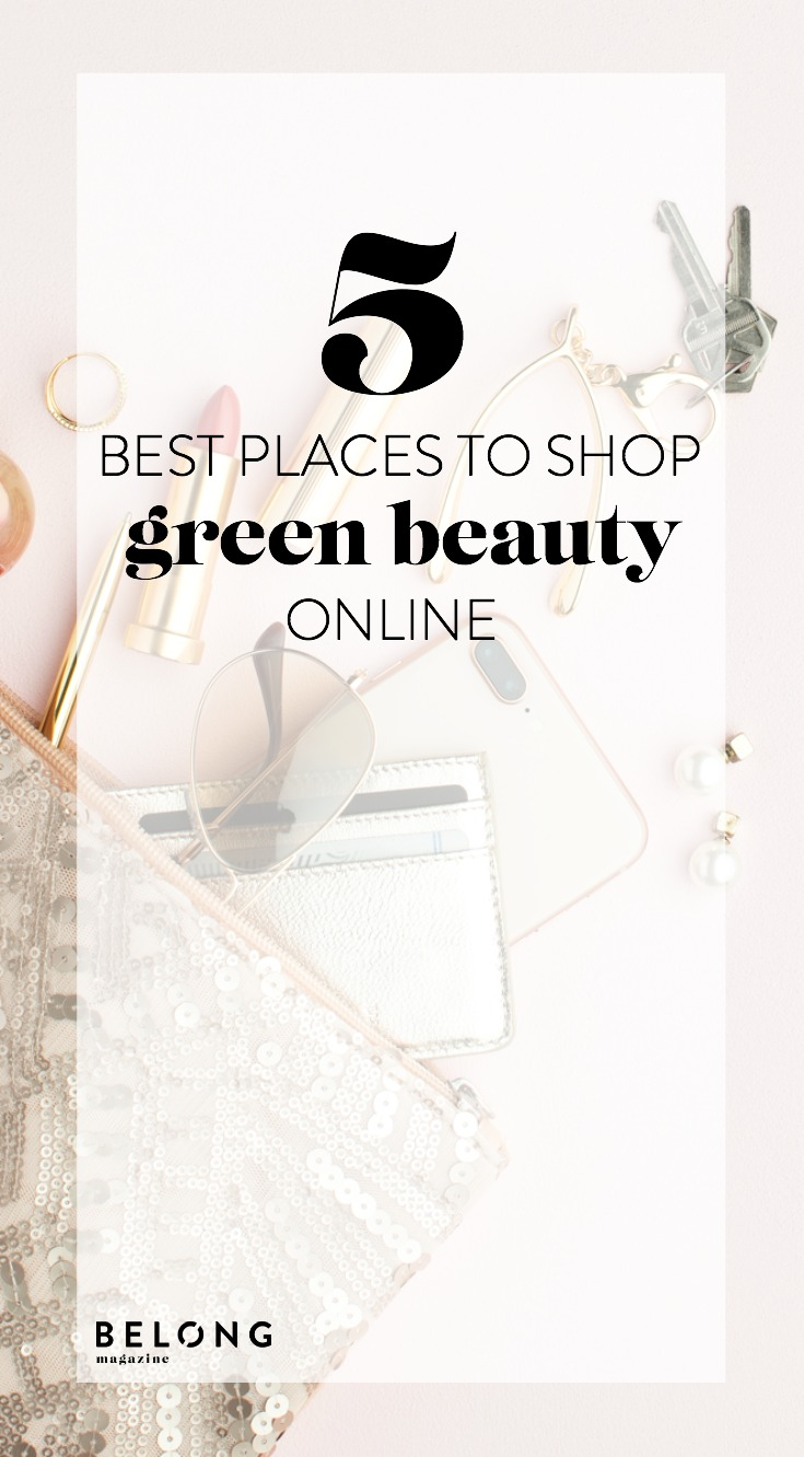 5 best places to shop green beauty online with Liz Thompson as featured in Belong Magazine ISSUE 11 - creativity, entrepreneurship, community