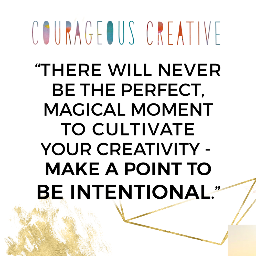 never-perfect-moment-cultivate-creativity-be-intentional.png