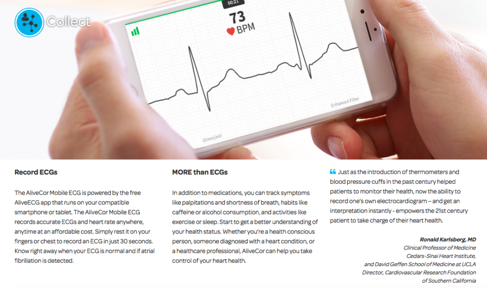 AliveCor is a device that acts as a personal ECG monitor and works with your smart phone. At $79 it is an effective tool to identify potential heart conditions if you have no known risk factors.