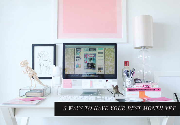 5 Ways to Have Your Best Month Yet // rachelgadiel.com