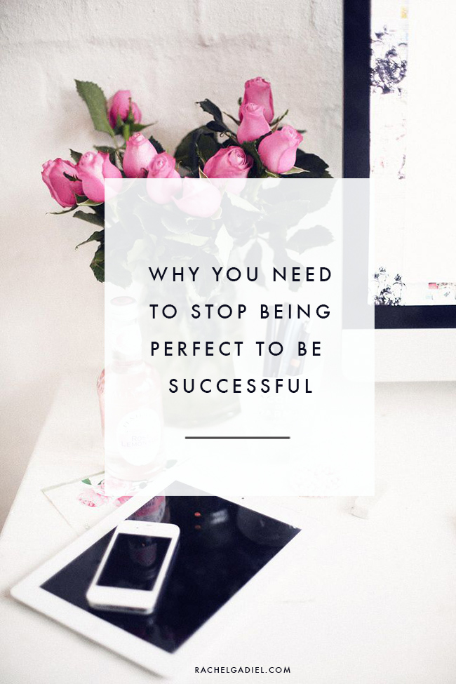 Why you need to stop being perfect to be successful // rachelgadiel.com