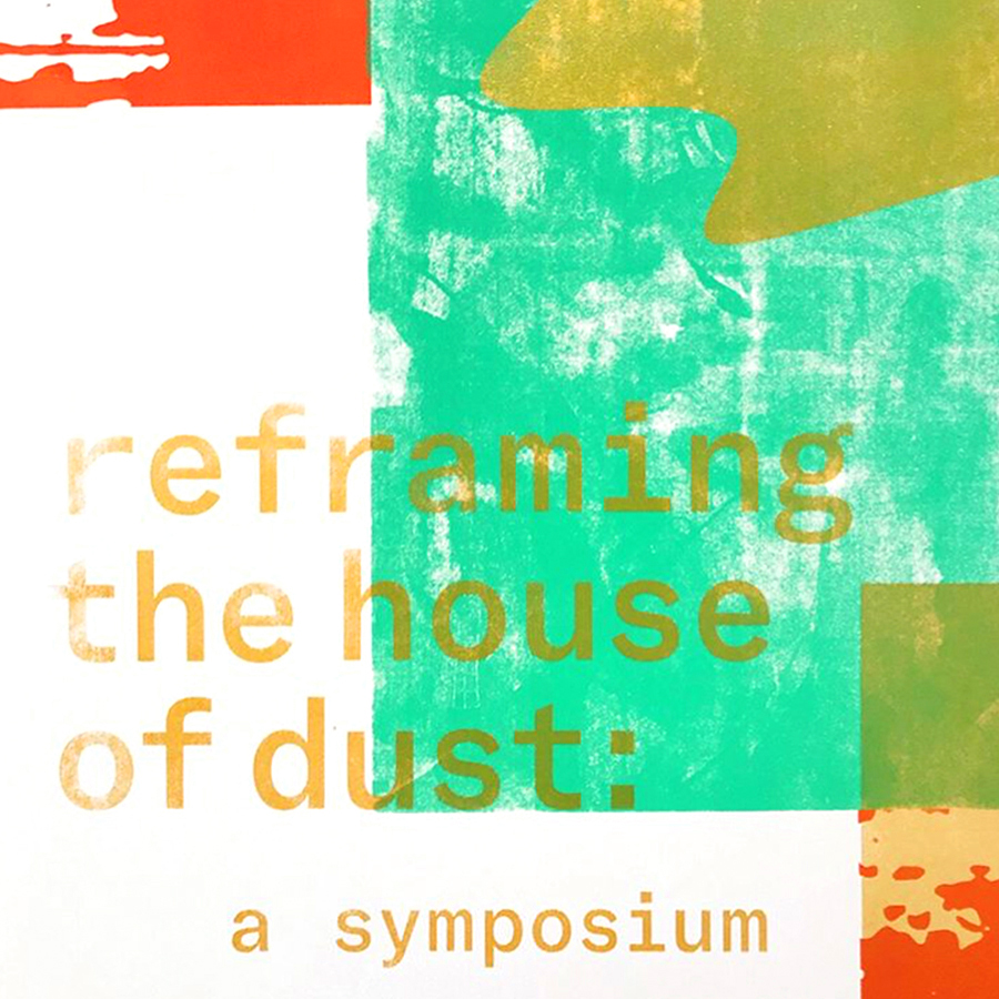 """Reframing the House of Dust . 22"""" 28"""" silkscreen poster for Reframing the House of Dust: A Symposium at the Roy and Edna Disney CalArts theater event. (2017)"""