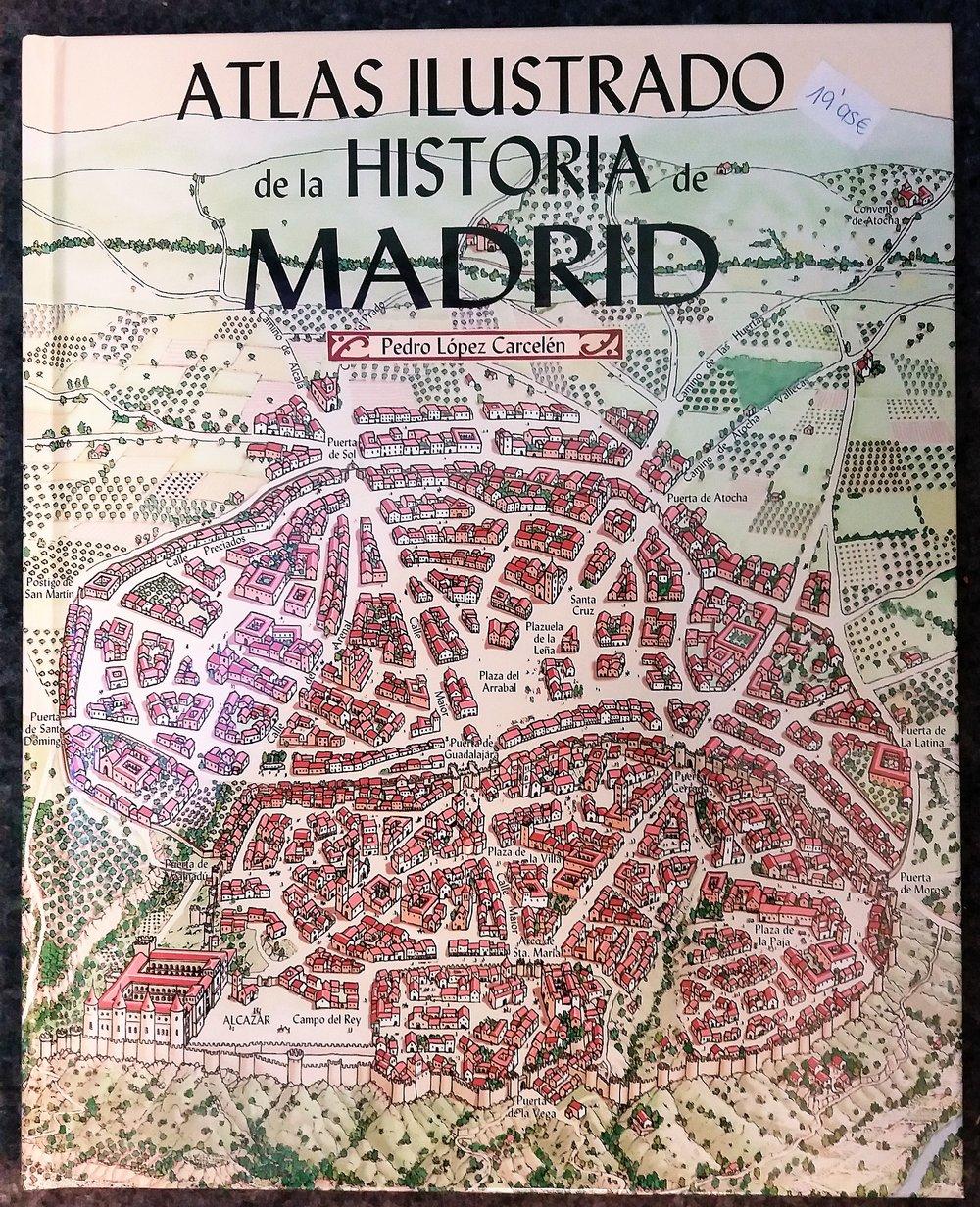 LÓPEZ CARCELÉN, Pedro. Atlas Ilustrado de la Historia de Madrid. Madrid: La Librería,2013.