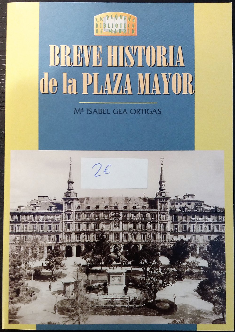 GEA ORTIGAS, Mª Isabel. Breve historia de la Plaza Mayor. Madrid:LaLibrería,1999.