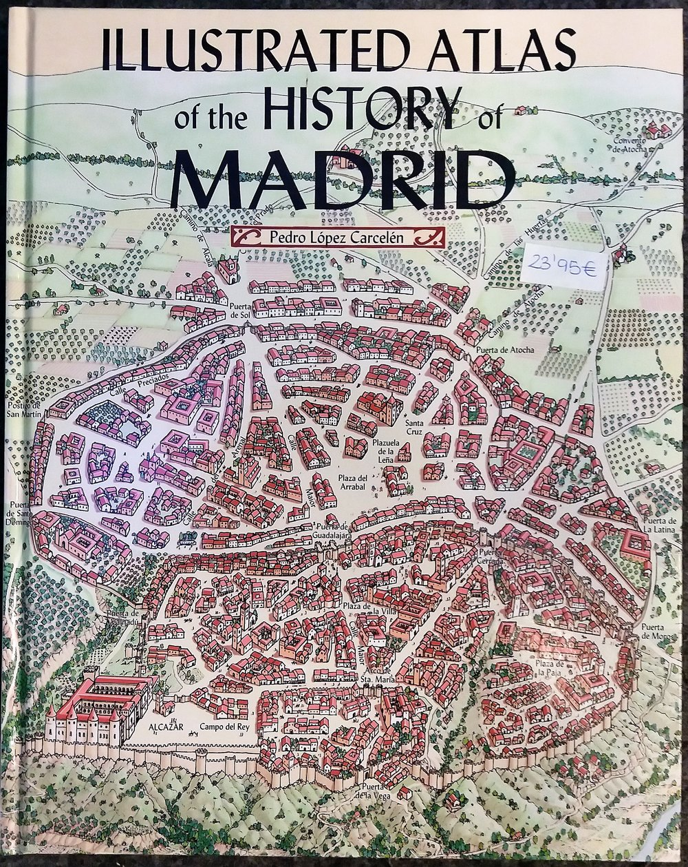 LÓPEZ CARCELÉN, Pedro.  Illustrated Atlas of the History of Madrid . Madrid: La Librería, 2010.