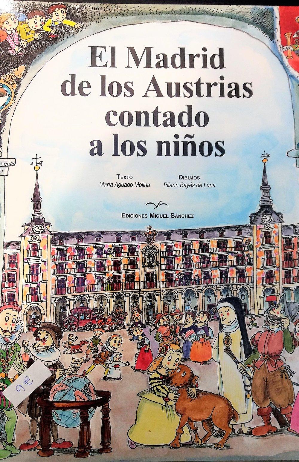AGUADO MOLINA, María.El Madrid de los Austrias contado a los niños.Madrid: Ediciones Miguel Sánchez, 2006.