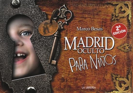 BESAS MARTÍNEZ, Marco.Madrid oculto para niños. 2ª ed.Madrid: La Librería, 2016.