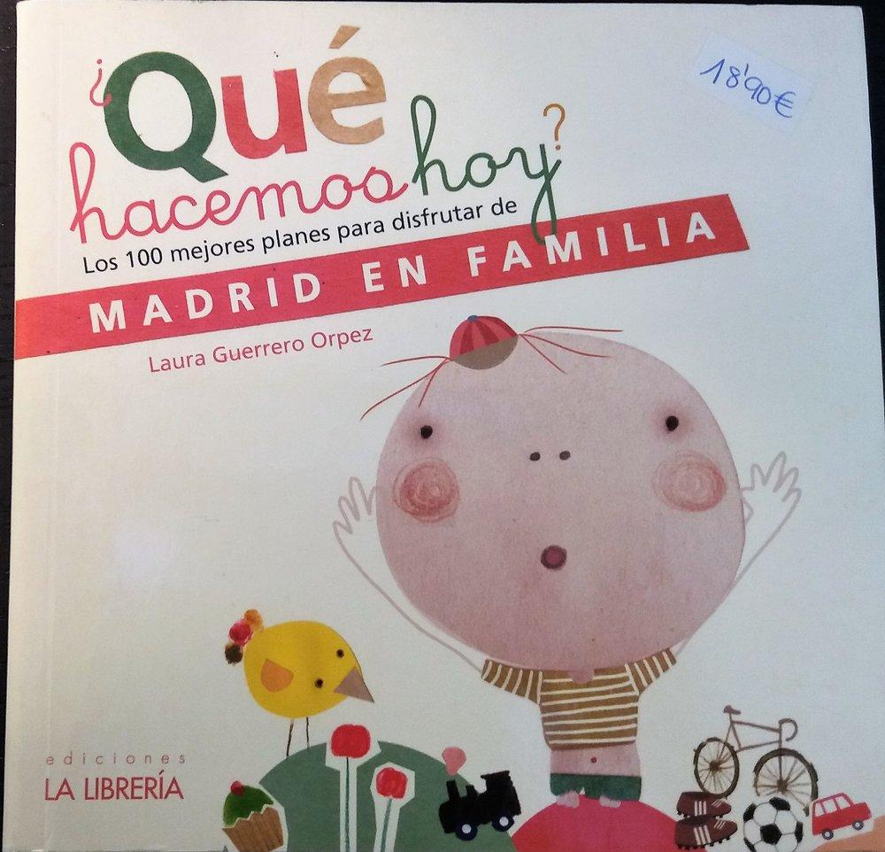GUERRERO ORPEZ, Laura. ¿Qué hacemos hoy? Los 100 mejores planes para disfrutar de Madrid en familia.Madrid:La Librería, 2012