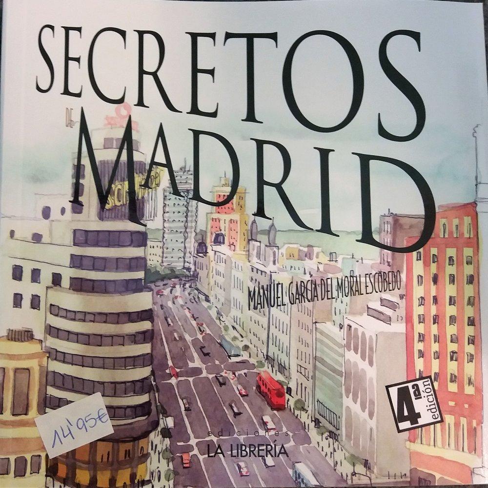 GARCÍA DEL MORAL ESCOBEDO, Manuel. Secretos de Madrid. 4ª ed.Madrid:La Librería, 2016.