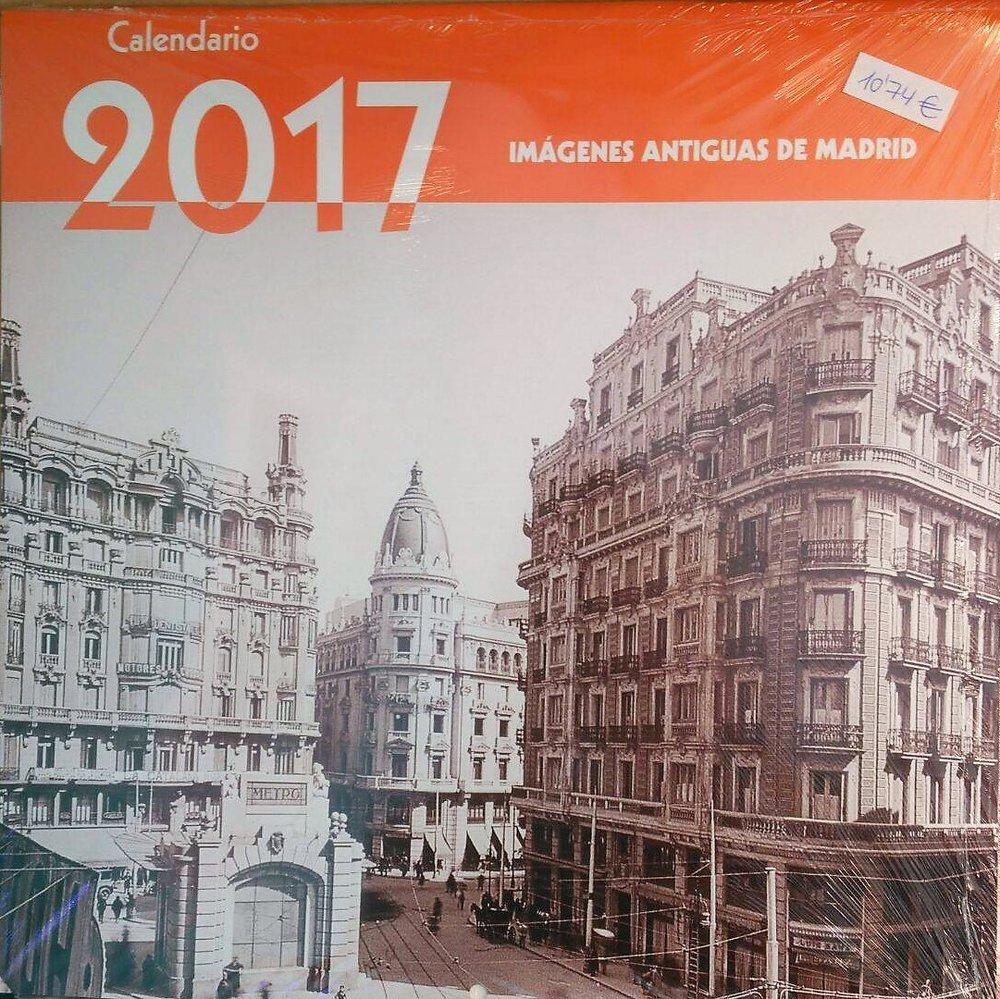 BENÍTEZ ÁLVEZ, Álvaro. Calendario 2017. Imágenes Antiguas de Madrid.Madrid:La Librería, 2016.
