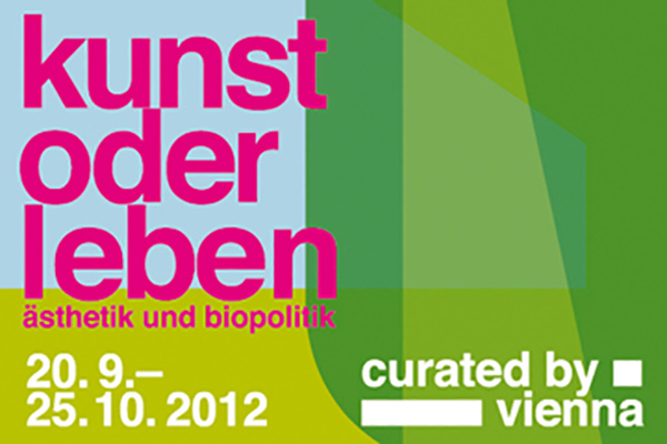 Kunst oder Leben.Ästhetik und Biopolitik  curated by_vienna 2012
