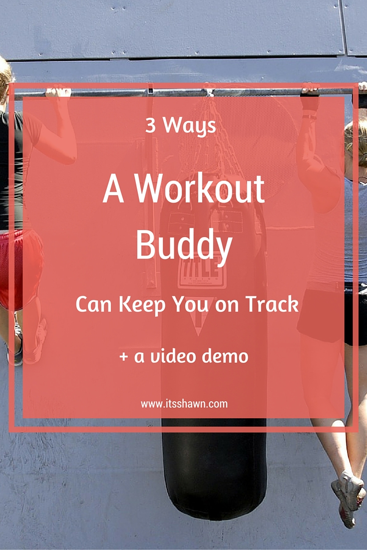 3 Ways a Workout Buddy Can Keep You on Track + a video demo.