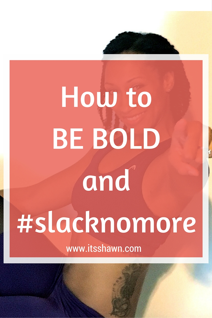 How to Be Bold and #slacknomore