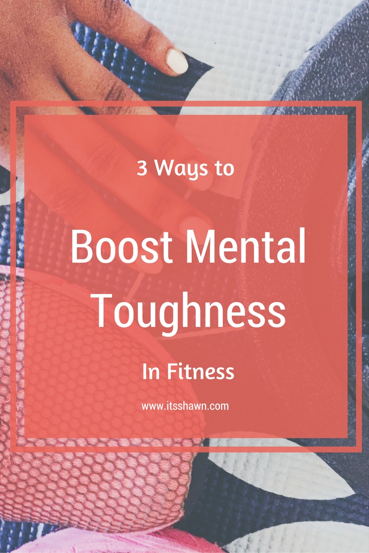 3 Ways to Boost Mental Toughness