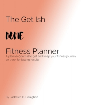 Pre-order your copy of The Get Ish Done Fitness Planner. Releasing this month!