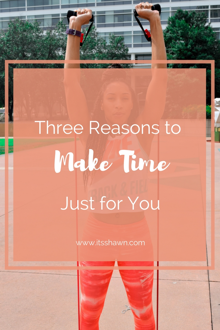 Three Reasons to Make Time Just for You