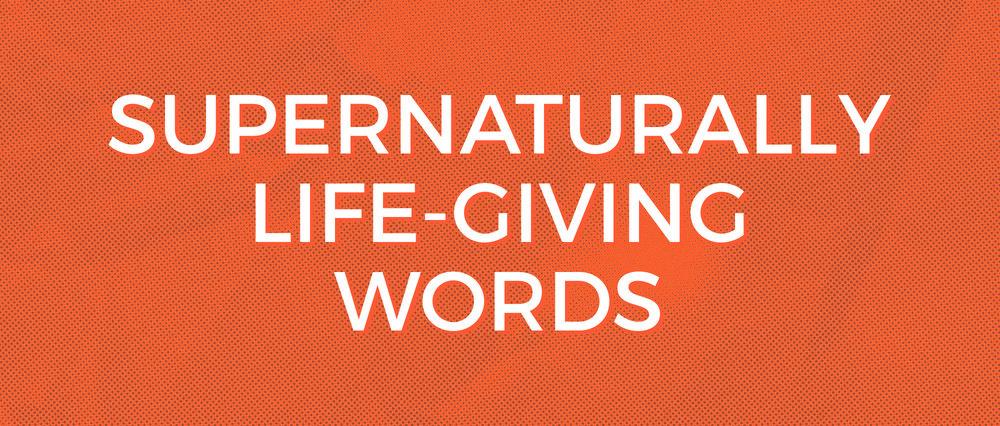 Supernaturally Life Giving Words.jpg