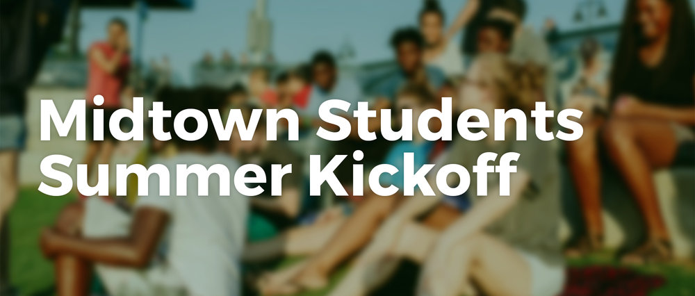 Say goodbye to the school semester by joining us for our Midtown Students Summer Kickoff.