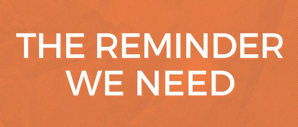 The Reminder We Need.jpg