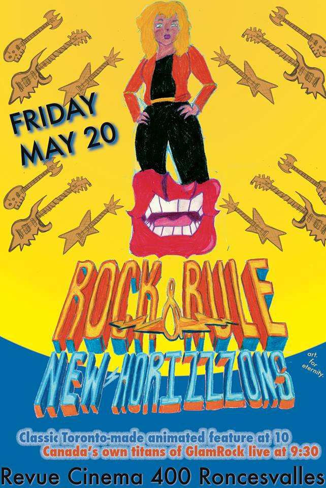 "Art For Eternity Friday May 20th 9pm doors 930 NEW HORIZZZONS 10pm Rock&Rule!  Rock & Rule Clive A. Smith 1983, 77min PG, Animation With original songs by Blondie, Lou Reed, Iggy Pop, Cheap Trick and Earth Wind & Fire.  The classic cult Canadian ""animated post-apocalyptic rock 'n' roll sci-fi fantasy mutant musical"" !!  Set in a post-apocalyptic future, humans have been wiped out and animals have mutated into humanoid creatures after being exposed to radiation from nuclear fallout. Angel, Omar and their band strive to be recognized in Ohmtown but the Legendary evil super rocker Mok kidnaps Angel to Nuke York where he plans to use her unique voice in a demon summoning against her will. Omar, Dizzy and Stretch steal a cop car and head to Nuke York to try to save their buddy Angel.  Rock & Rule was Toronto based animation house Nelvana's first and only animated feature. The original story was derived from a 1978 TV special, produced by Nelvana, called ""The Devil and Daniel Mouse."" The film utilized over 300 hand animators and relatively few computer images were used as computer-created graphics and animation were still in their infancy at the time. Blondie, Cheap Trick, Lou Reed, Iggy Pop, and Earth, Wind, & Fire provide original songs that were then animated, the music and lyrics woven into the scenes of the film. These exclusive songs, including a collaboration between Blondie and Cheap Trick, were never released on a soundtrack.  Opening for the film will be Toronto's favourite ""Canadian Glamrock"" band NEW HORIZZZONS. Featuring Robert Dayton (Canned Hamm, The Canadian Romantic, July Fourth Toilet), Craig Daniels (Leather Uppers, Tijuana Bibles) and Michael Comeau (LSDoubleDCup, the comic book Hellberta, etc). check out their latest album at  https://newhorizzzons.bandcamp.com/   Tickets available at door night of or via  http://rockrulerevue.eventbrite.ca/"