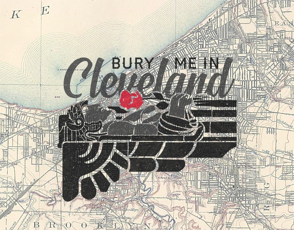 """""""Bury Me in Cleveland"""" CLICK TO BUY"""