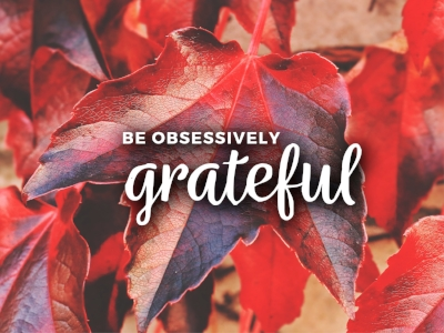 Be obsessively grateful - Laptop / DesktopTabletSmart phone