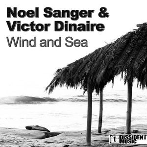 "Noel Sanger & Victor Dinaire ""Wind and Sea (Dinaire & Bissen Remix)"" • Dissident • 2009"