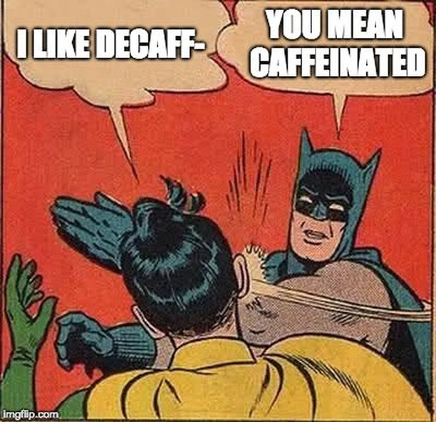Ironically, I (marketing manager not the WingBeans owner!) drink decaf due to my hypersensitivity at times and made this one because it rings true with the reactions of my friends haha.  #Coffee #Coffeetime #Coffeeaddict #Coffeelover #ButFirstCoffee #Coffeelove #Coffeelife#Coffeebreak #Barista #Coffeebean #happysunday #funday  #BaristaLife#Coffeelovers #coffeebreak #CaffeineAddict #Coffeeholic#coffeegram#CoffeeShots #ILoveCoffee #Instacoffee #Javachip #meme #memes #dankmeme #funnymemes #instafunny #fun #funnypics #relatable