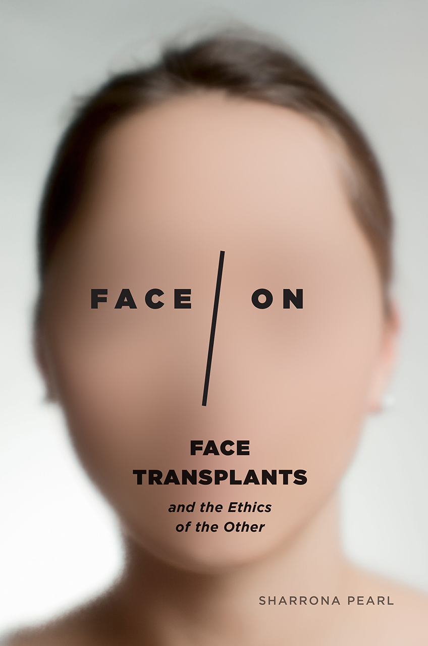 """""""FACE/ON: FACE TRANSPLANTS AND THE ETHICS OF THE OTHER"""""""