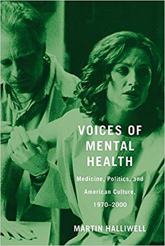 """VOICES OF MENTAL HEALTH: MEDICINE, POLITICS, AND AMERICAN CULTURE, 1970-2000"""