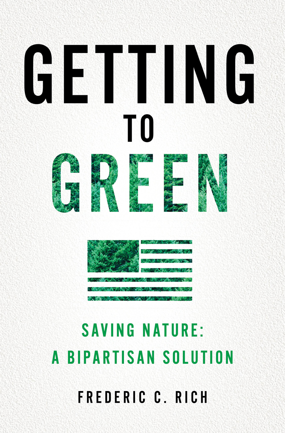 Getting to Green: Saving Nature: A Bipartisan Solution by Frederic C. Rich (forthcoming, W. W. Norton, 2016)