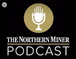The Northern Miner recently released its 37th podcast episode.